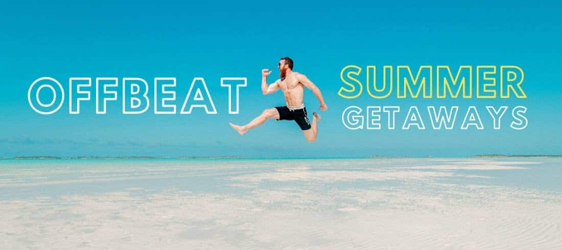 Offbeat Summer Getaways